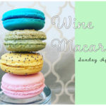 April 29th • Macarons & Wine Pairing (Sold Out)
