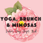 September 3rd • YOGA, BRUNCH & BOTTOMLESS MIMOSAS