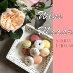February 24th • Macarons & Wine Pairing