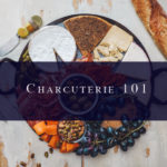 February 12th • Charcuterie 101 class with 416 Cuisine
